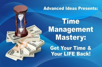 Time Management Mastery – Get Your Time & Your LIFE Back!