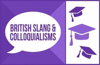 Let's Master British Slang & Colloquialisms
