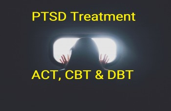 Post Traumatic Stress PTSD Treatment Plan - Integrating ACT, CBT & DBT Therapies