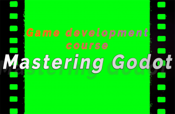Mastering Godot - complete instruction for making video games