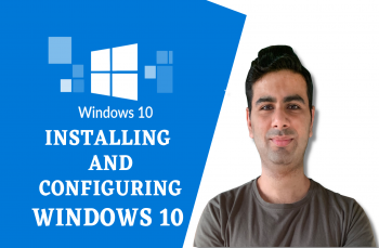 Become a Master in Installing and Configuring Windows 10